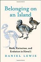 Belonging on an Island: Birds Extinction and Evolution in Hawai'i【洋書】 [並行輸入品]