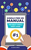 Kindle Fire HD Manual - Unlock the Fire within your new Amazon Tablet and become an expert in minutes! (NEW SEP 2018) (English Edition)