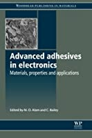 Advanced Adhesives in Electronics: Materials, Properties and Applications (Woodhead Publishing Series in Electronic and Optical Materials)
