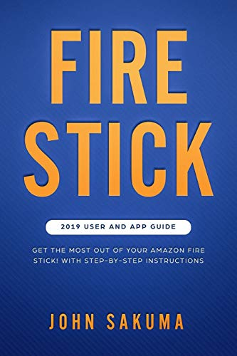 Fire Stick: 2019 User and App ...