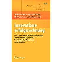 Innovationserfolgsrechnung: Innovationsmanagement und Schutzrechtsbewertung, Technologieportfolio, Target-Costing, Investitionskalkuele und Bilanzierung von FuE-Aktivitaeten (VDI-Buch)