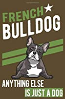 FRENCH BULLDOG.ANYTHING ELSE IS JUST A DOG: Notebook / Journal / Diary, Notebook Writing Journal ,6x9 dimension|120pages