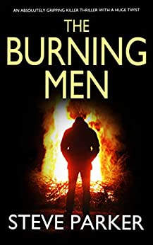 THE BURNING MEN an absolutely gripping killer thriller with a huge twist by [PARKER, STEVE]