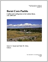 Burnt Corn Pueblo: Conflict and Conflagration in the Galisteo Basin, A.D. 1250-1325 (Anthropological Papers of the University of Arizona)
