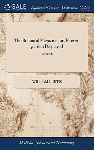Download The Botanical Magazine; Or, Flower-Garden Displayed: In Which the Most Ornamental Foreign Plants, ... Will Be Accurately Represented in Their Natural Colours. ... of 14; Volume 6 1379455294