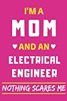 I'm A Mom And An Electrical Engineer Nothing Scares Me: lined notebook,funny gift for mothers
