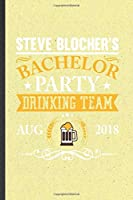 Steve Blocher's Bachelor Party Drinking Team Aug 2018: Funny Bachelor Party Lined Notebook/ Blank Journal For Wedding Planner Bridesmaid, Inspirational Saying Unique Special Birthday Gift Idea Classic 6x9 110 Pages