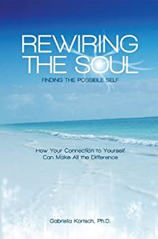 Rewiring the Soul: Finding the Possible Self by [Kortsch, Gabriella]