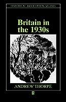 Britains n the 1930s (Historical Association Studies)