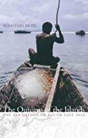 The Outcasts of the Islands: The Sea Gypsies of South East Asia