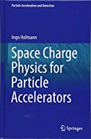 Space Charge Physics for Particle Accelerators (Particle Acceleration and Detection)