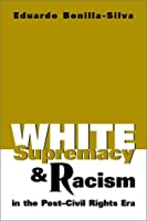 White Supremacy and Racism in the Post-Civil Rights Era