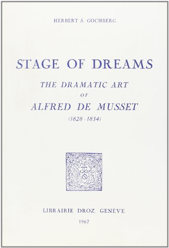 Stage of Dreams : the Dramatic Art of Alfred de Musset, 1828-1834