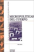 Micropoliticas Del Cuerpo: De LA Conquista De America a LA Ultima Dictadura Militar (Latitud Sur Coleccion)