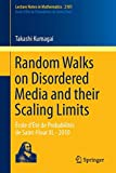 Random Walks on Disordered Media and their Scaling Limits: École d'Été de Probabilités de Saint-Flour XL - 2010 (Lecture Notes in Mathematics)