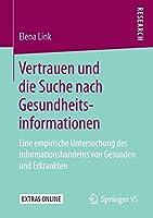 Vertrauen und die Suche nach Gesundheitsinformationen: Eine empirische Untersuchung des Informationshandelns von Gesunden und Erkrankten