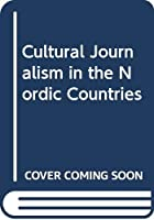 Cultural Journalism in the Nordic Countries