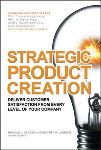 Download Strategic Product Creation: Deliver Customer Satisfaction from Every Level of Your Company 0071486550