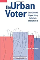 The Urban Voter: Group Conflict and Mayoral Voting Behavior in American Cities (The Politics of Race and Ethnicity)