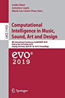 Computational Intelligence in Music, Sound, Art and Design: 8th International Conference, EvoMUSART 2019, Held as Part of EvoStar 2019, Leipzig, Germany, April 24–26, 2019, Proceedings (Lecture Notes in Computer Science)