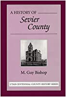 A history of Sevier County ([Utah centennial county history series])