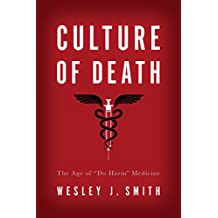 "Culture of Death: The Age of ""Do Harm"" Medicine"