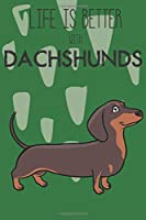 Life Is Better With Dachshunds: Cute Dachshund Dog Lover Journal / Notebook / Diary Perfect for Birthday Card Present or Christmas Gift Support Mans Best Friend and The Greatest Pets In The World