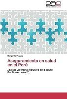 Aseguramiento en salud en el Perú: ¿Existe un efecto inclusivo del Seguro Público en salud?