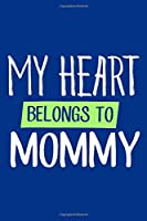 My Heart Belongs To Mommy: Blank Lined Notebook Journal: Valentines Gift for Women Her Girl Wife Girlfriend 6x9   110 Blank  Pages   Plain White Paper   Soft Cover Book