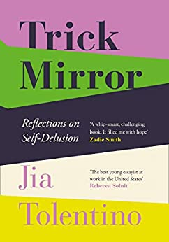 Trick Mirror: Reflections on Self-Delusion by [Tolentino, Jia]