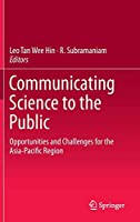 Communicating Science to the Public: Opportunities and Challenges for the Asia-Pacific Region