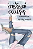 Be Stronger Than Your Excuses Intermittent Fasting Journal: 3 Month / 90 Day Intermittent Fasting Tracker - 6x9 inches