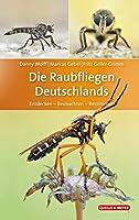 Die Raubfliegen Deutschlands: Entdecken - Beobachten - Bestimmen