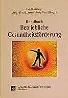 Handbuch Betriebliche Gesundheitsfoerderung: Arbeits- und organisationspsychologische Methoden und Konzepte