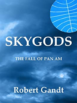 SKYGODS: The Fall of Pan Am by [Gandt, Robert]