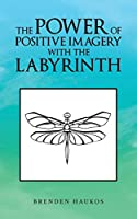 The Power of Positive Imagery with The Labyrinth