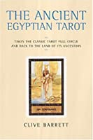The Ancient Egyptian Tarot: Takes the Classic Tarot Full Circle and Back to the Land of Its Ancestors