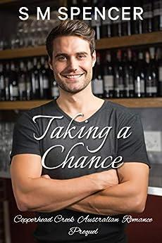 Taking a Chance (Copperhead Creek - Australian Romance Book 0) by [Spencer, S M]