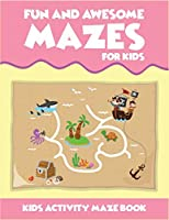 Fun And Awesome Mazes For Kids Kids Activity Maze Book: Best two in one activity book for kids (maze and coloring). A perfect activity workbook for kids.