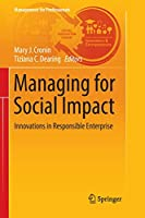 Managing for Social Impact: Innovations in Responsible Enterprise (Management for Professionals)