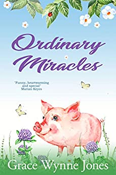 Ordinary Miracles: A funny, moving novel about rediscovering the magic in life by [Wynne-Jones, Grace]