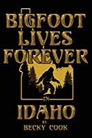 Bigfoot Lives Forever in Idaho