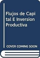 Flujos de Capital E Inversion Productiva