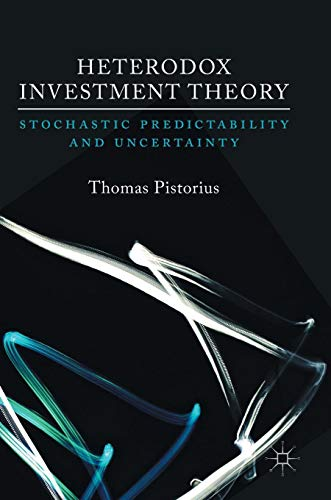 Download Heterodox Investment Theory: Stochastic Predictability and Uncertainty 3319550047