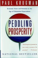 Peddling Prosperity: Economic Sense and Nonsense in an Age of Diminished Expectations (Norton Paperback)