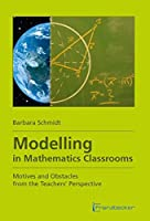 Modelling in Mathematics Classrooms: Motives and Obstacles from the Teachers' Perspective