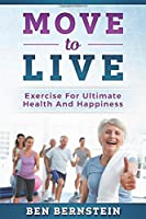 Move to Live: Exercise For Ultimate Health And Happiness