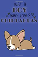 Just A Boy Who Loves Chihuahuas: Cute Chihuahua Dog Lover Journal / Notebook / Diary Perfect for Birthday Card Present or Christmas Gift Support Mans Best Friend and The Greatest Pets In The World