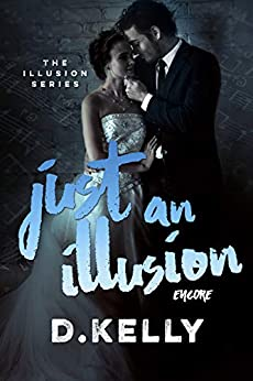 Just an Illusion - Encore (The Illusion Series Book 5) by [Kelly, D.]