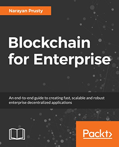 Blockchain for Enterprise: An end-to-end guide to creating fast, scalable and robust enterprise decentralized applications